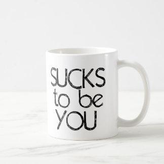 Sucks to be YOU Coffee Mug
