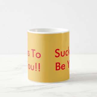 Sucks To Be You! Coffee Mug