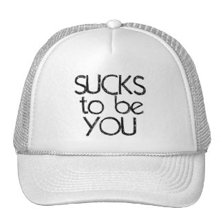 Sucks to be YOU Trucker Hats
