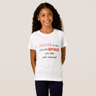 SUGAR is nice but with SPICE you take your chances T-Shirt