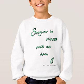 Sugar is sweet and so am I. Sweatshirt