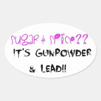 Sugar & Spice? It's Gunpowder & Lead!! Oval Sticker