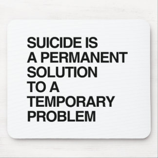 SUICIDE IS A PERMANENT SOLUTION TO A TEMPORARY PRO MOUSE PAD