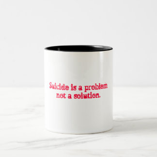 Suicide is a problem not a solution. coffee mug