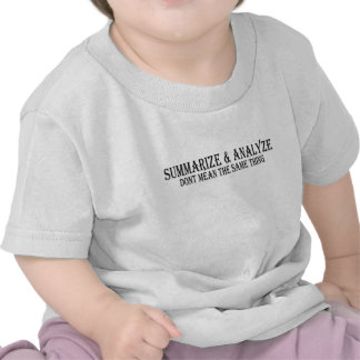 Summarize or Analyze Not the same thing T Shirts