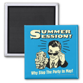 Summer Session: Why Stop the Party Square Magnet