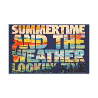 SummerTime Weather Lookin' Fine Canvas Print