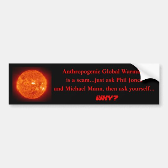 sun, Anthropogenic Global Warming, is a scam...... Bumper Sticker