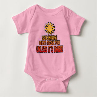 Sun shining right above you, UNLESS IT'S DARK ;) Baby Bodysuit