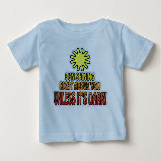 Sun shining right above you, UNLESS IT'S DARK ;) Baby T-Shirt