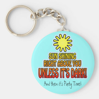 Sun shining right above you, UNLESS IT'S DARK ;) Basic Round Button Key Ring