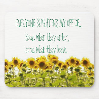 sunflower, EVERYONE BRIGHTENS MY OFFICE..., Som... Mouse Mat