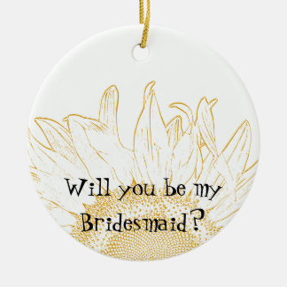 Sunflower Graphic Will You Be My Bridesmaid Round Ceramic Decoration
