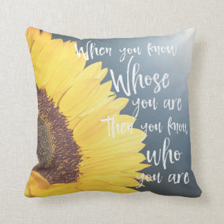 Sunflower with When you know Whose you are Quote Throw Pillow