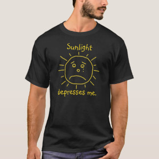 Sunlight depresses me. T-Shirt