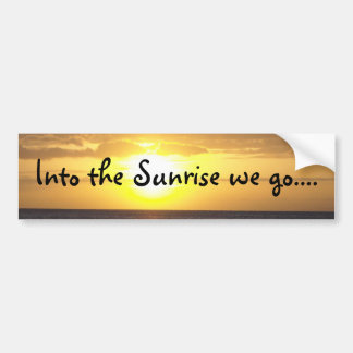Sunrise... Bumper Sticker