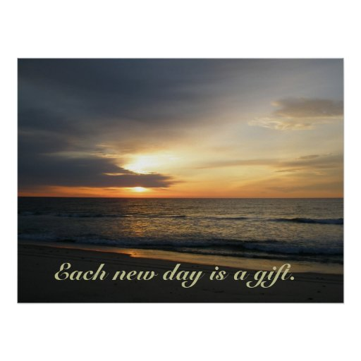 Sunrise Each new day is a gift Poster
