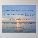 Sunrise encouragement bible verse John 16:33 Poster