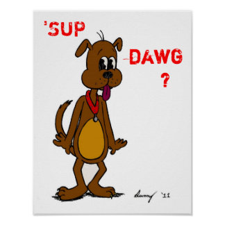 'SUP DAWG? Doggy Poster