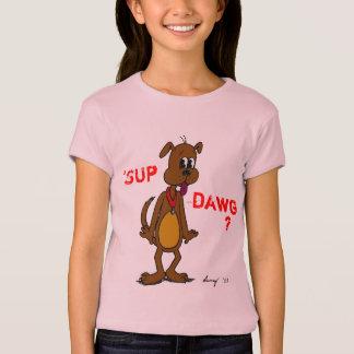 'SUP DAWG? Shirts