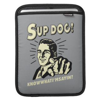 S'up Dog: Know What I'm Sayin iPad Sleeve