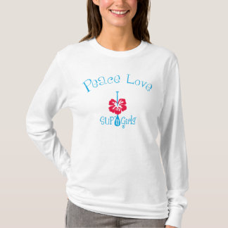 SUP 'n Girls  Peace Love!  For Stand Up Paddle 'rs T-Shirt