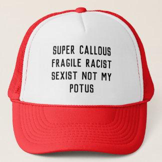SUPER CALLOUS FRAGILE RACIST SEXIST GREEDY POTUS TRUCKER HAT