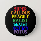 Super Callous Racist Not My POTUS, Political 7.5 Cm Round Badge