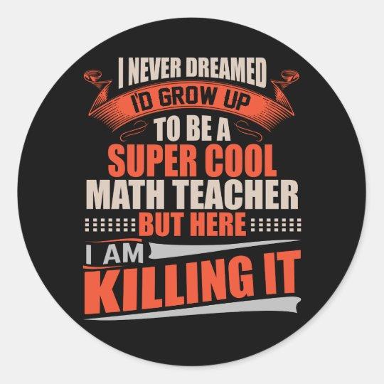 Super cool math teacher killing it classic round