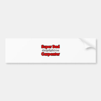 Super Dad ... Carpenter Bumper Sticker