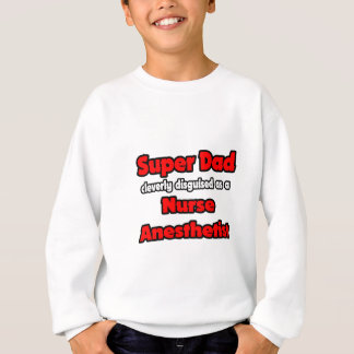Super Dad ... Nurse Anesthetist Sweatshirt