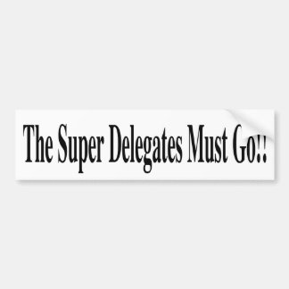 Super Delegates Must Go Bumper Sticker