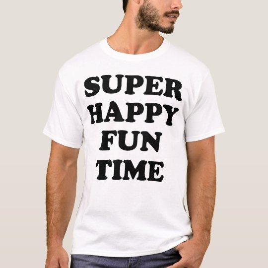 SUPER HAPPY FUN TIME! T-Shirt