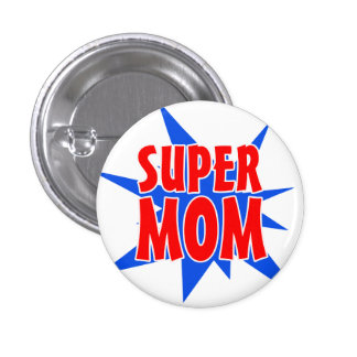 Super Mom Mother's Day Button