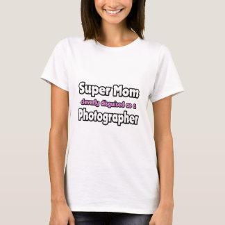 Super Mom ... Photographer T-Shirt