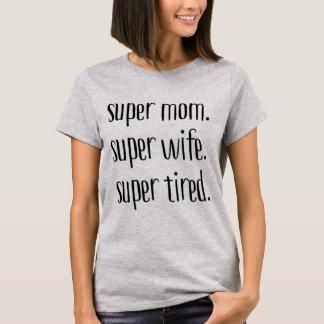 Super Mum. Super Wife. Super Tired. T-Shirt