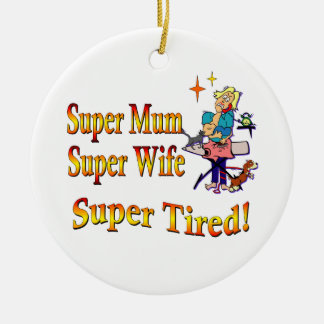 Super Mum, Wife, Tired. Design for Busy Mothers. Round Ceramic Decoration