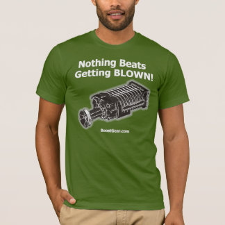 Supercharger Shirt - Nothing Beats Getting Blown