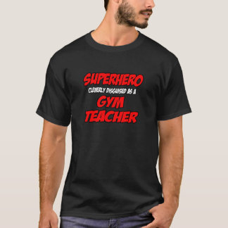 Superhero...Gym Teacher T-Shirt