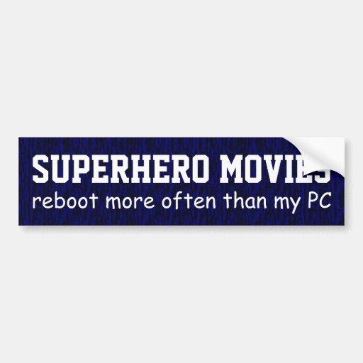Superhero movies, reboot more often than PCs Bumper Sticker