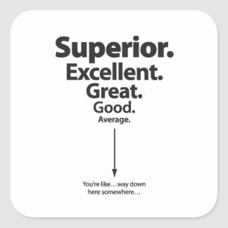 Superior, Excellent, Great – You're way down here Stickers