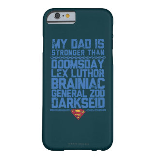Superman - My Dad is Stronger Than... Barely There iPhone 6 Case
