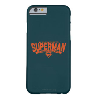 Superman - My Hero Since Forever Barely There iPhone 6 Case