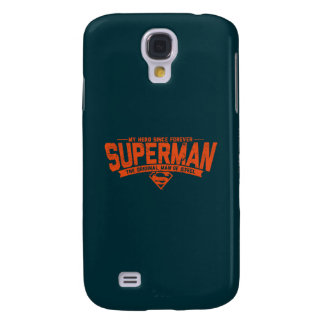 Superman - My Hero Since Forever Galaxy S4 Case