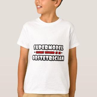 Supermodel .. Obstetrician T-Shirt