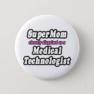 SuperMom...Medical Technologist 6 Cm Round Badge