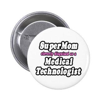 SuperMom...Medical Technologist 6 Cm Round Badge