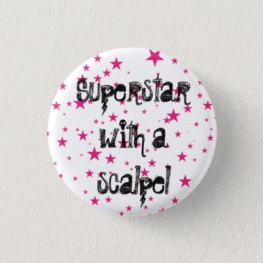 superstar with a scalpel 3 cm round badge