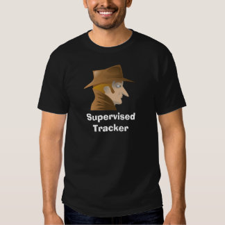 Supervised Tracker T Shirts