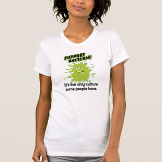 Support Bacteria! T-Shirt